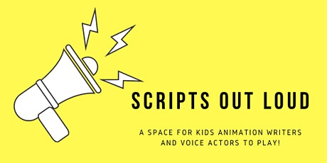 Scripts Out Loud: a space for kids animation writers & voice actors to PLAY tickets