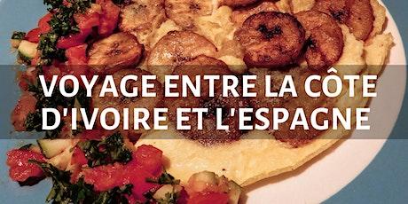Atelier de cuisine - Voyage entre la Côte d'Ivoire et l'Espagne billets