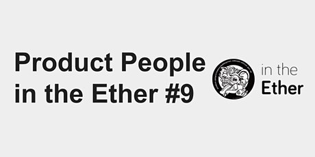 Product People in the Ether #9 tickets