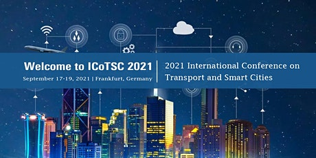 2021 International Conference on Transport and Smart Cities (ICoTSC 2021) tickets