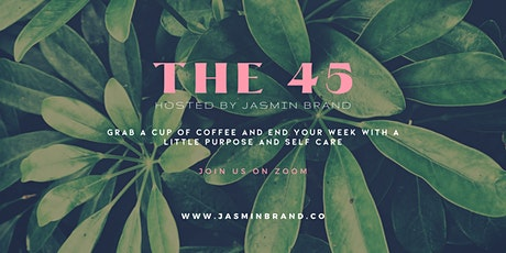The 45: Weekly Convo & Coffee Hosted By Jasmin Brand tickets