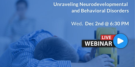 [WEBINAR] Unraveling Neurodevelopmental and Behavioral Disorders - tickets