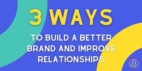 3 ways to build a better brand and improve relationships tickets
