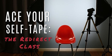 ACE YOUR SELF-TAPE: THE REDIRECT CLASS! tickets