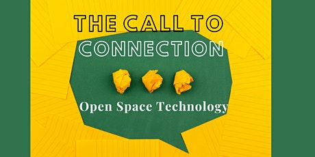 The Call to Connection:  Open Space Technology! tickets