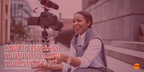 How to Leverage YouTube to Grow your Styling Business tickets