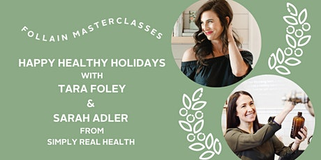 Happy Healthy Holidays with Tara Foley & Simply Real Health's Sarah Adler tickets