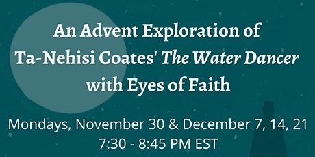 An Exploration of  Ta-Nehisi Coates' The Water Dancer  with Eyes of Faith tickets