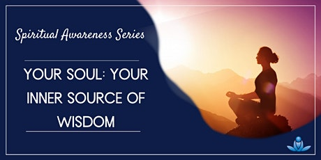 Spiritual Awareness Series - Your Soul: Your Inner Source of Wisdom tickets