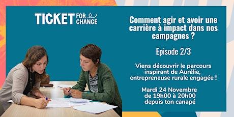 Comment agir et avoir une carrière à impact dans nos campagnes? Episode 2/3 tickets