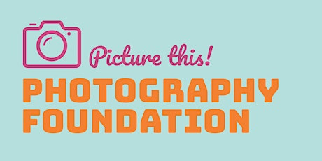Spring Break • Picture This! Foundation Photography tickets