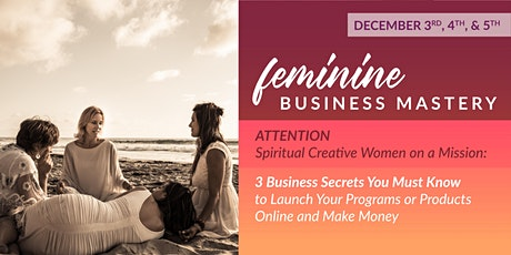 Feminine Business Mastery : 3 Biz Secrets To Launch Your Program tickets