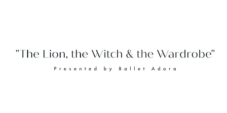 """""""The Lion, the Witch & The Wardrobe"""" presented by Ballet Adora tickets"""
