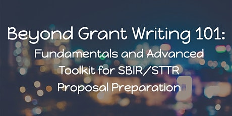 Beyond Grant Writing 101: Fundamentals and Advanced Toolkit for SBIR/STTR tickets