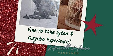 Vine to Wine Igloo & Gazebo Experience tickets
