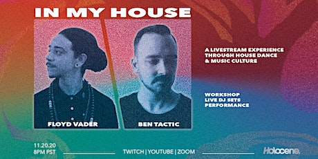 IN MY HOUSE: A House dance culture livestream w/ Floyd Vader + Ben Tactic Tickets