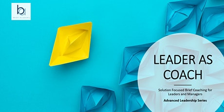 Leader as Coach (Solution Focused Brief Coaching for Leaders and Managers) tickets