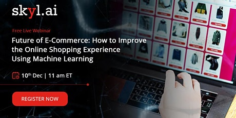 Future of E-Commerce How to Improve the Online Shopping Experience Using ML tickets