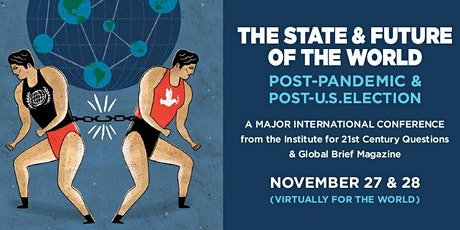 21CQ-GB CONFERENCE: STATE & FUTURE OF THE WORLD, POST-PANDEMIC/US ELECTION tickets