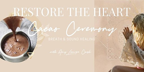 RESTORE THE HEART CACAO CEREMONY tickets