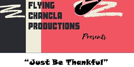 "Flying Chancla Presents  "" Just Be Thankful"" Thanksgiving After Party tickets"