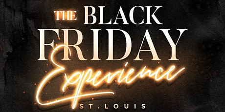 THE BLACK FRIDAY EXPERIENCE ST.LOUIS tickets