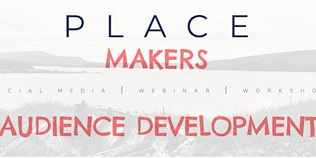 Place Makers: Audience Development Webinar tickets