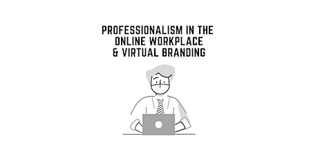 Professionalism in the Online Workplace & Virtual Branding