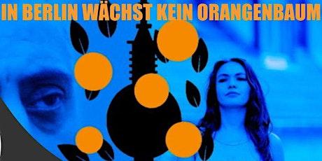 Der FILM am Dienstag: In Berlin wächst kein Orangenbaum Tickets