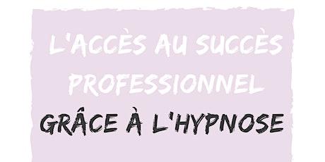 l'accès au succès professionnel  grâce à l'hypnose billets