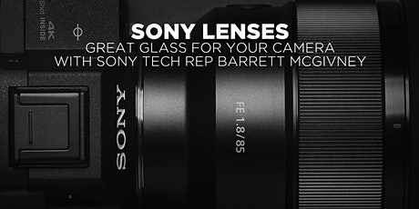 Sony Lenses: Great Glass for Your Camera with Tech Rep Barrett McGivney