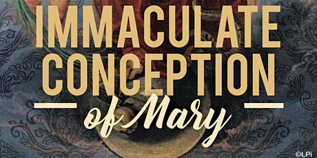 Feast of the Immaculate Conception Holyday  Masses for December 7 & 8 tickets