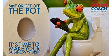 S#!T or get off the pot! Time to make your business work tickets