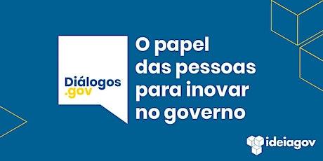 Diálogos.Gov  | O papel  das pessoas para inovar  no governo ingressos