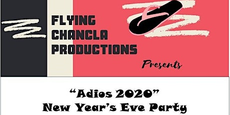 "Flying Chancla Productions Presents ""ADIOS 2020"" New Year's Eve Party tickets"