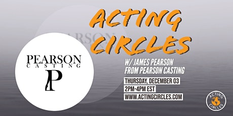 Acting Circles w/ James Pearson, Casting Director, Pearson Casting tickets