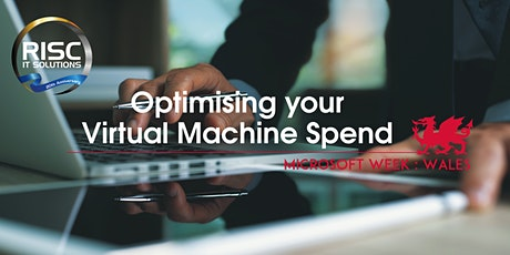 Optimising your Virtual Machine spend - Microsoft Week: Wales