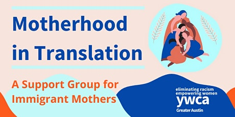 Motherhood in Translation: A Support Group for Immigrant Mothers - YWCA ATX tickets