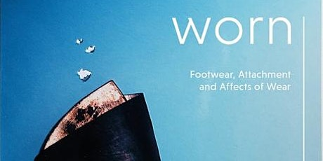 Book Launch Worn: Footwear Attachment and the Affects of Wear tickets