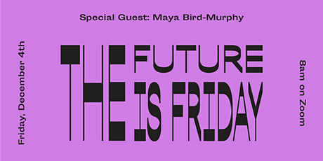 The Future is Friday featuring Maya Bird-Murphy tickets