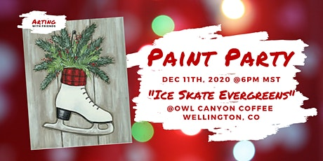 Dec 11 - Ice Skate Evergreens Paint Party @Owl Canyon Coffee tickets