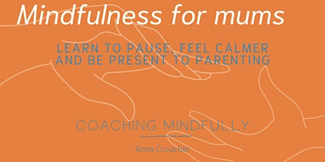 8 week Mindfulness for Mums 'Finding Peace' Course tickets