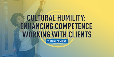 Cultural Humility: Enhancing Competence Working with Clients tickets