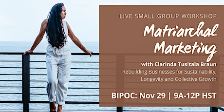 Matriarchal Marketing: Live Small Group Workshop [BIPOC EXCLUSIVE] tickets