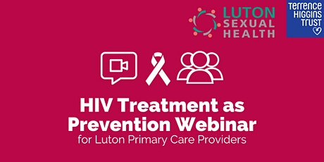 HIV Treatment as Prevention Webinar for Luton Primary Care Workers tickets