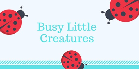 Busy Little Creatures  - Memorial Park tickets