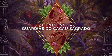 II INICIAÇÃO GUARDIÃS DO CACAU SAGRADO billets