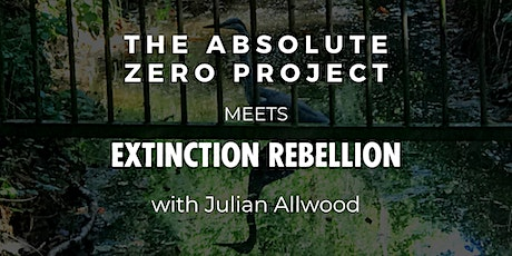 The Absolute Zero Project Meets Extinction Rebellion tickets