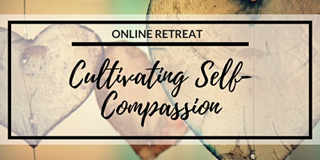 ONLINE RETREAT -  Cultivating Self-Compassion tickets