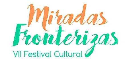 VII Festival Cultural Miradas Fronterizas entradas